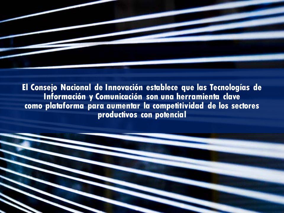 El Consejo Nacional de Innovación establece que las Tecnologías de Información y Comunicación son una herramienta clave como plataforma para aumentar