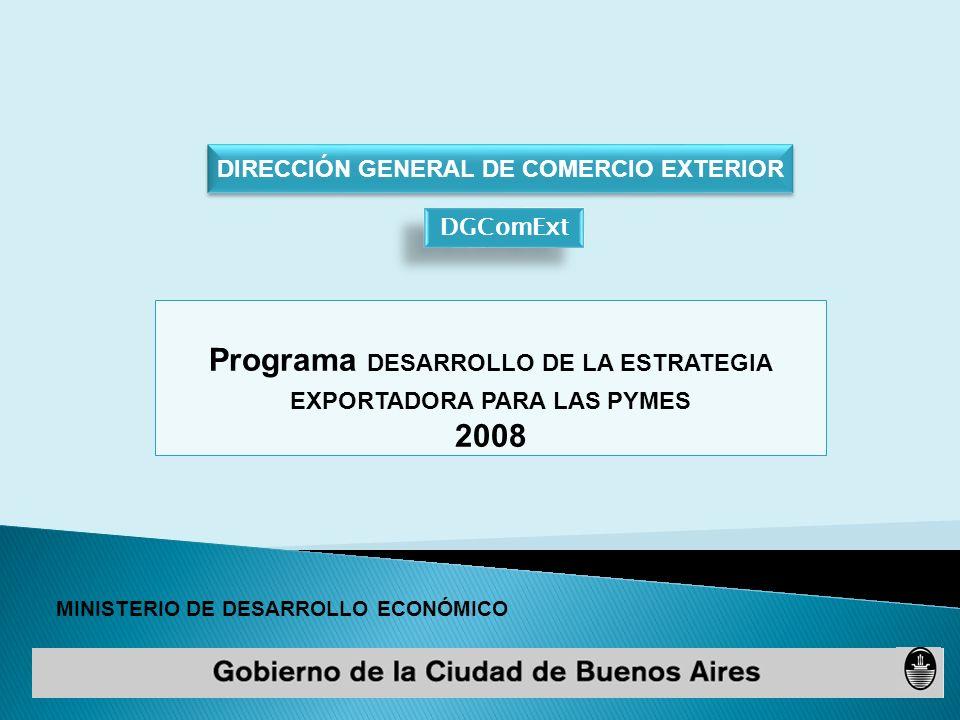 MINISTERIO DE DESARROLLO ECONÓMICO DIRECCIÓN GENERAL DE COMERCIO EXTERIOR Programa DESARROLLO DE LA ESTRATEGIA EXPORTADORA PARA LAS PYMES 2008 DGComExt
