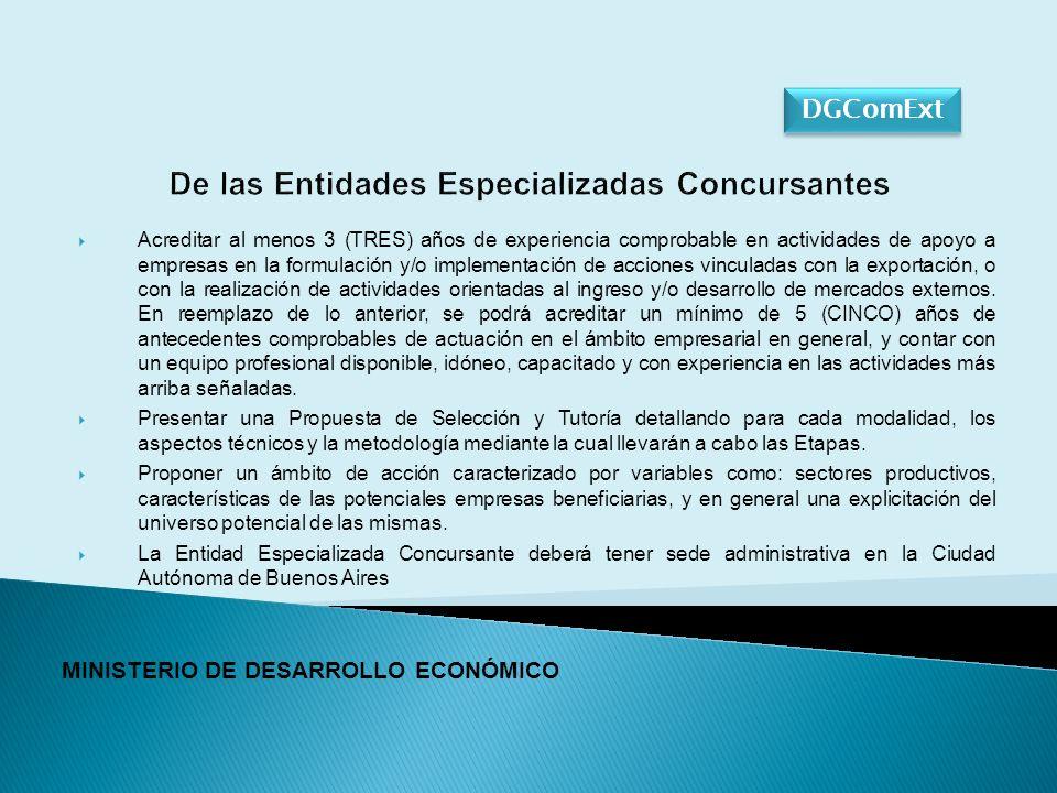 De las Entidades Especializadas Concursantes Acreditar al menos 3 (TRES) años de experiencia comprobable en actividades de apoyo a empresas en la formulación y/o implementación de acciones vinculadas con la exportación, o con la realización de actividades orientadas al ingreso y/o desarrollo de mercados externos.