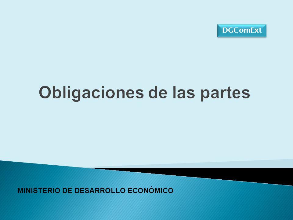 Obligaciones de las partes MINISTERIO DE DESARROLLO ECONÓMICO DGComExt