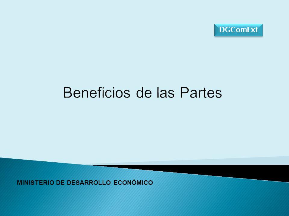 Beneficios de las Partes DGComExt MINISTERIO DE DESARROLLO ECONÓMICO