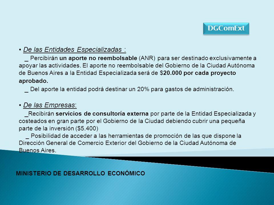 DGComExt MINISTERIO DE DESARROLLO ECONÓMICO De las Entidades Especializadas : _ Percibirán un aporte no reembolsable (ANR) para ser destinado exclusivamente a apoyar las actividades.