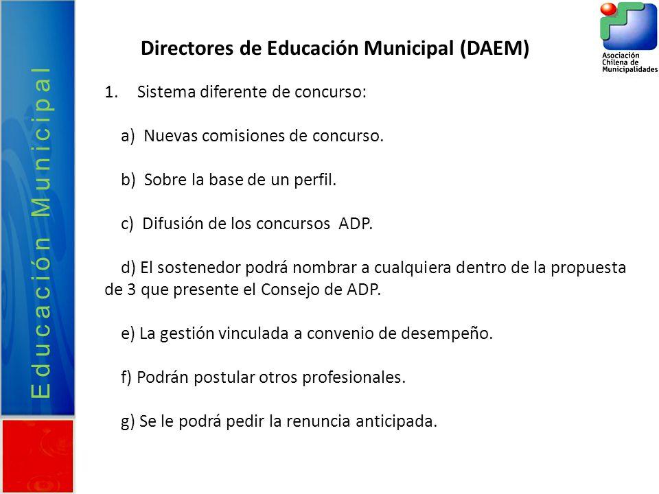 Educación Municipal Directores de Educación Municipal (DAEM) 1.Sistema diferente de concurso: a) Nuevas comisiones de concurso. b) Sobre la base de un