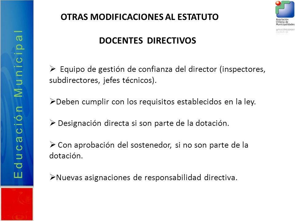Educación Municipal OTRAS MODIFICACIONES AL ESTATUTO DOCENTES DIRECTIVOS Equipo de gestión de confianza del director (inspectores, subdirectores, jefe
