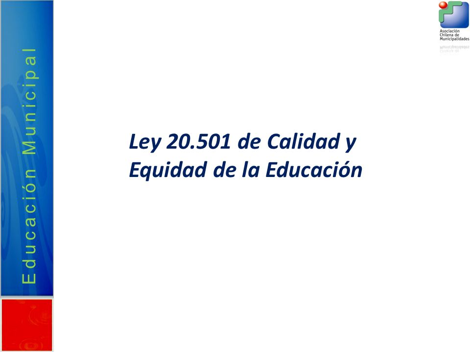 Educación Municipal Ley 20.501 de Calidad y Equidad de la Educación