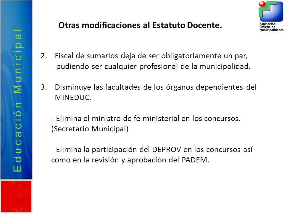 Educación Municipal Otras modificaciones al Estatuto Docente. 2.Fiscal de sumarios deja de ser obligatoriamente un par, pudiendo ser cualquier profesi