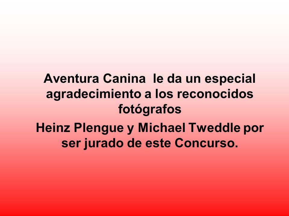 Aventura Canina le da un especial agradecimiento a los reconocidos fotógrafos Heinz Plengue y Michael Tweddle por ser jurado de este Concurso.