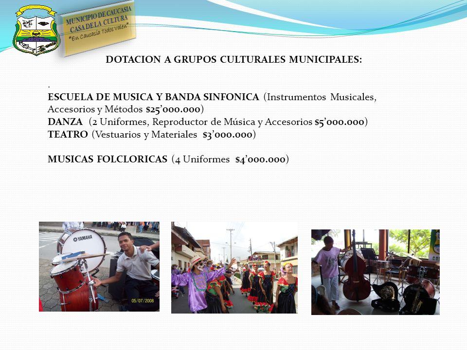 DOTACION A GRUPOS CULTURALES MUNICIPALES:. ESCUELA DE MUSICA Y BANDA SINFONICA (Instrumentos Musicales, Accesorios y Métodos $25000.000) DANZA (2 Unif