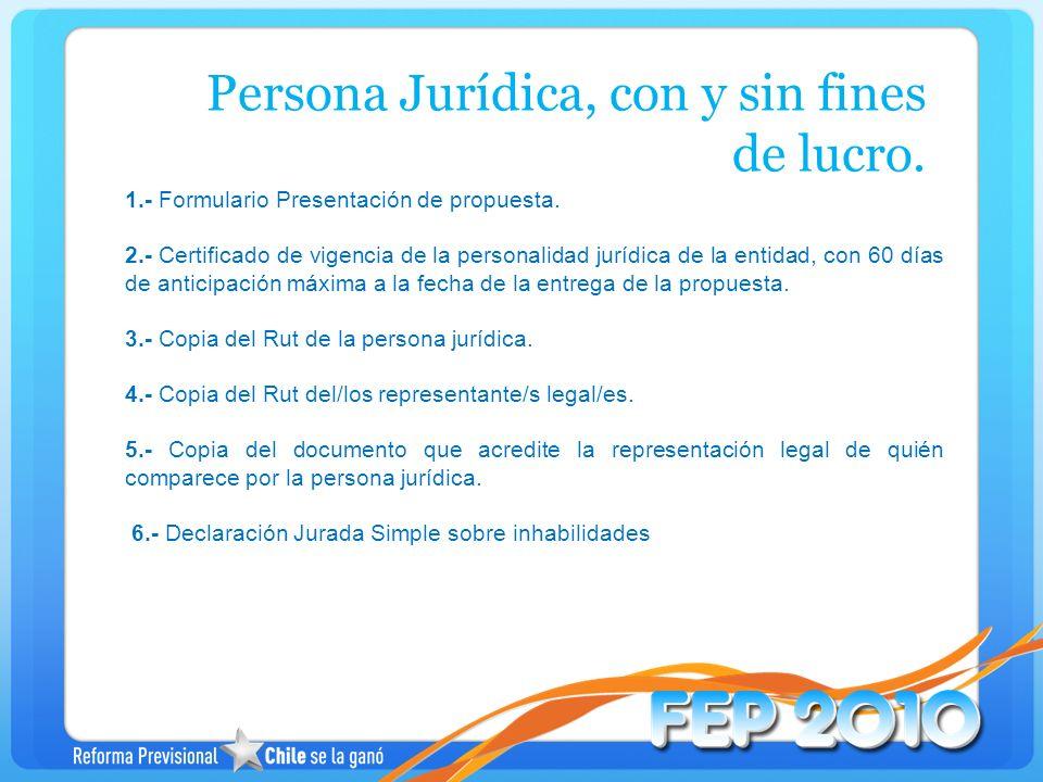 1.- Formulario Presentación de propuesta. 2.- Certificado de vigencia de la personalidad jurídica de la entidad, con 60 días de anticipación máxima a