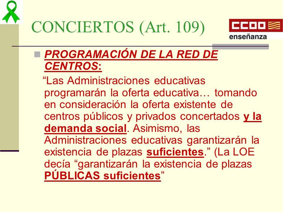 CONCIERTOS (Art. 109) PROGRAMACIÓN DE LA RED DE CENTROS: Las Administraciones educativas programarán la oferta educativa… tomando en consideración la