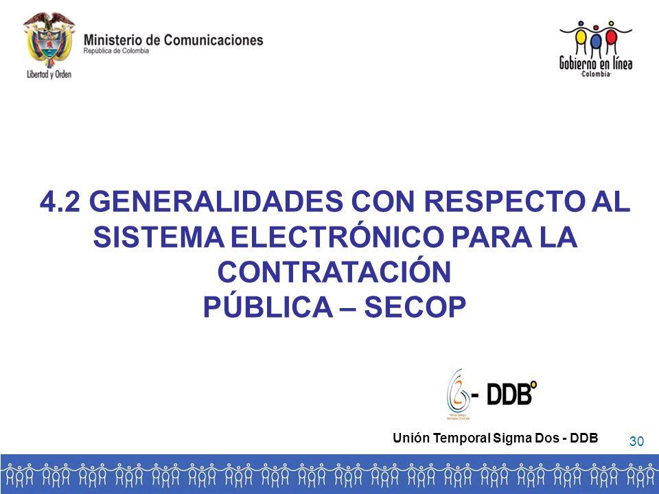 4.2 GENERALIDADES CON RESPECTO AL SISTEMA ELECTRÓNICO PARA LA CONTRATACIÓN PÚBLICA – SECOP - Unión Temporal Sigma Dos - DDB 30