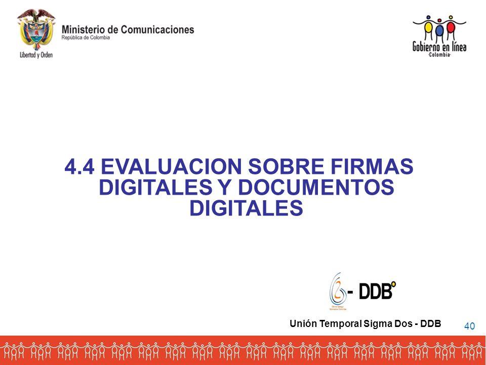 4.4 EVALUACION SOBRE FIRMAS DIGITALES Y DOCUMENTOS DIGITALES - Unión Temporal Sigma Dos - DDB 40