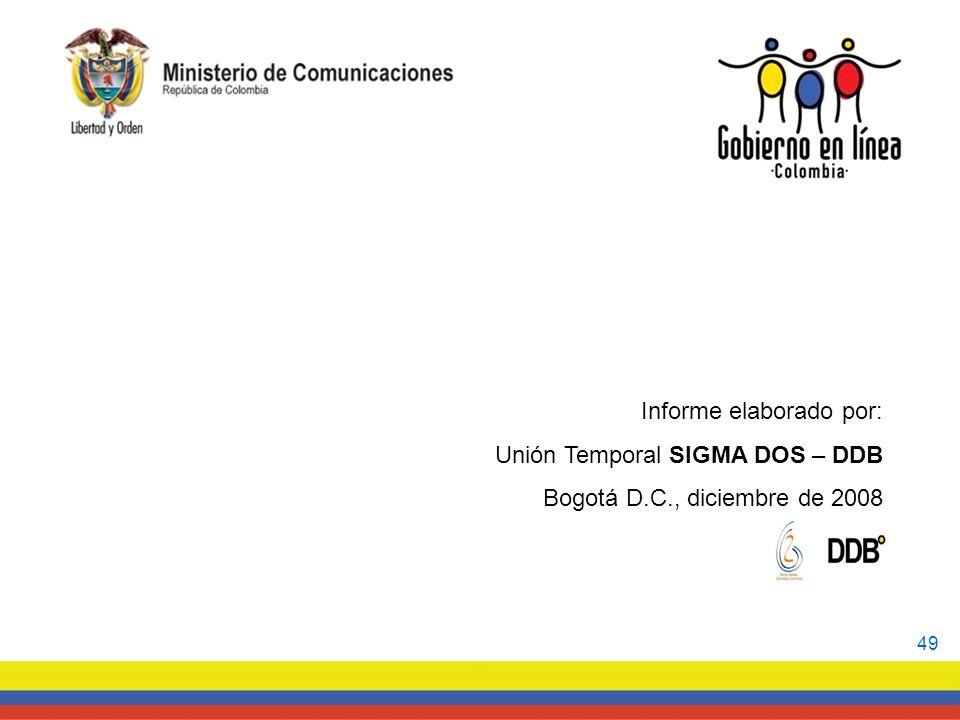 Informe elaborado por: Unión Temporal SIGMA DOS – DDB Bogotá D.C., diciembre de 2008 49