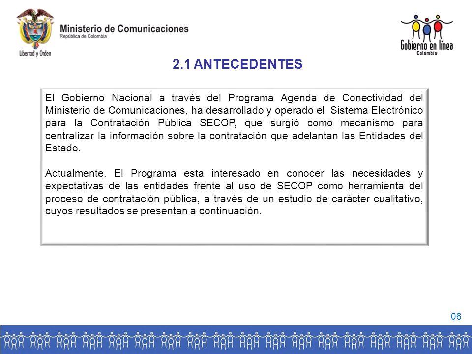 El Gobierno Nacional a través del Programa Agenda de Conectividad del Ministerio de Comunicaciones, ha desarrollado y operado el Sistema Electrónico para la Contratación Pública SECOP, que surgió como mecanismo para centralizar la información sobre la contratación que adelantan las Entidades del Estado.