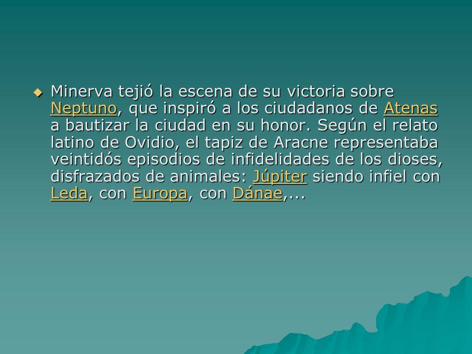 Minerva tejió la escena de su victoria sobre Neptuno, que inspiró a los ciudadanos de Atenas a bautizar la ciudad en su honor. Según el relato latino