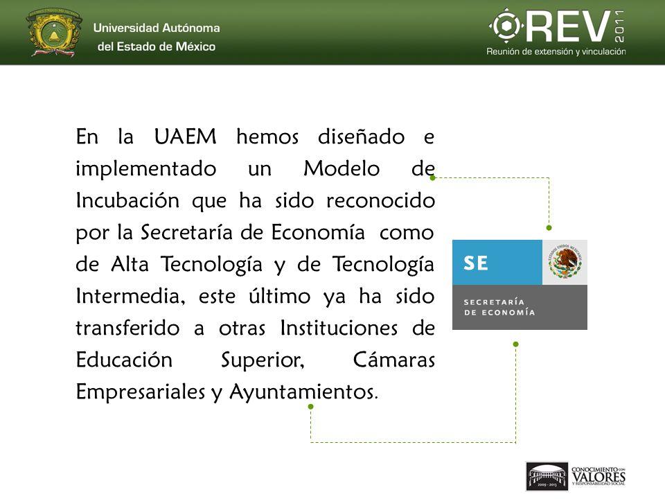 En la UAEM hemos diseñado e implementado un Modelo de Incubación que ha sido reconocido por la Secretaría de Economía como de Alta Tecnología y de Tec