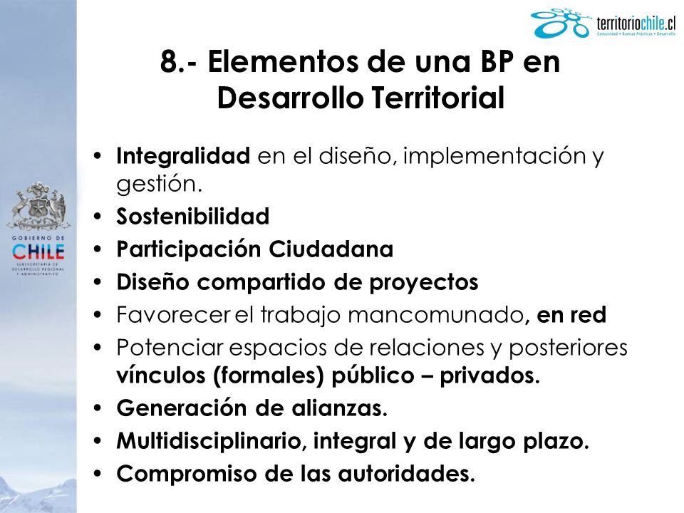 8.- Elementos de una BP en Desarrollo Territorial Integralidad en el diseño, implementación y gestión. Sostenibilidad Participación Ciudadana Diseño c
