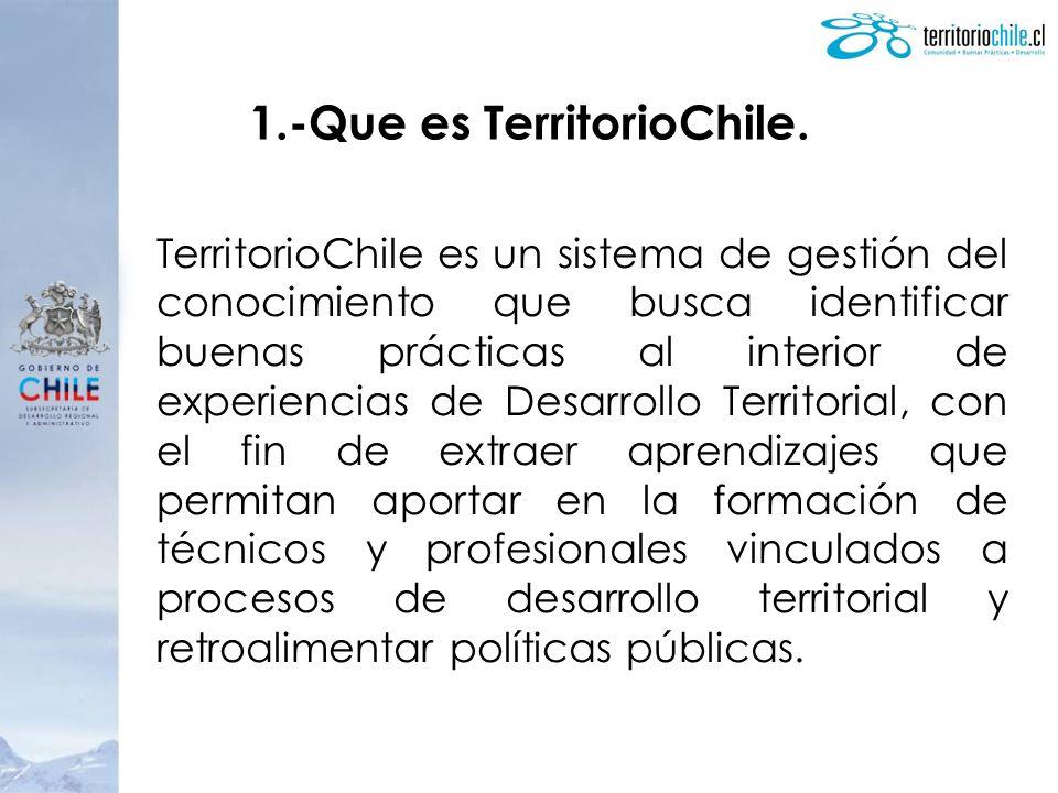 1.-Que es TerritorioChile. TerritorioChile es un sistema de gestión del conocimiento que busca identificar buenas prácticas al interior de experiencia