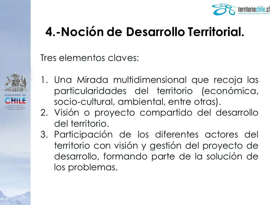 4.-Noción de Desarrollo Territorial. Tres elementos claves: 1.Una Mirada multidimensional que recoja las particularidades del territorio (económica, s
