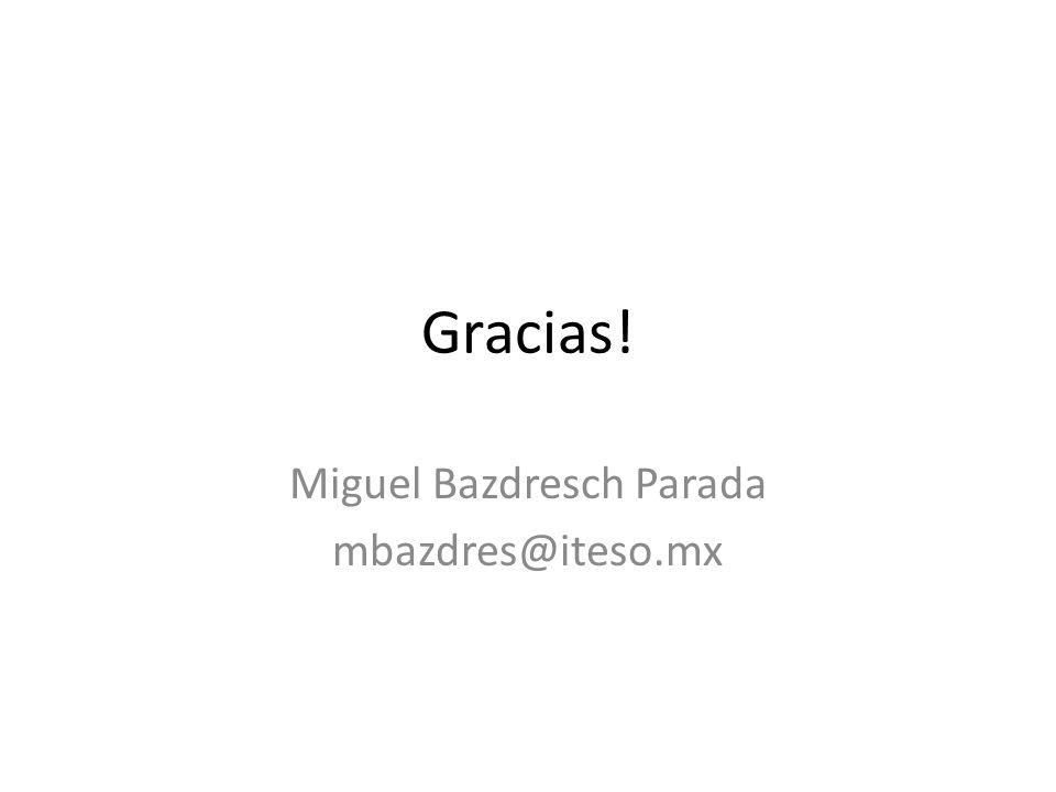 Gracias! Miguel Bazdresch Parada mbazdres@iteso.mx