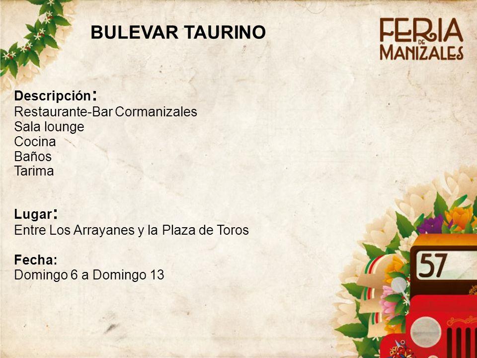 Descripción : Restaurante-Bar Cormanizales Sala lounge Cocina Baños Tarima Lugar : Entre Los Arrayanes y la Plaza de Toros Fecha: Domingo 6 a Domingo 13 BULEVAR TAURINO