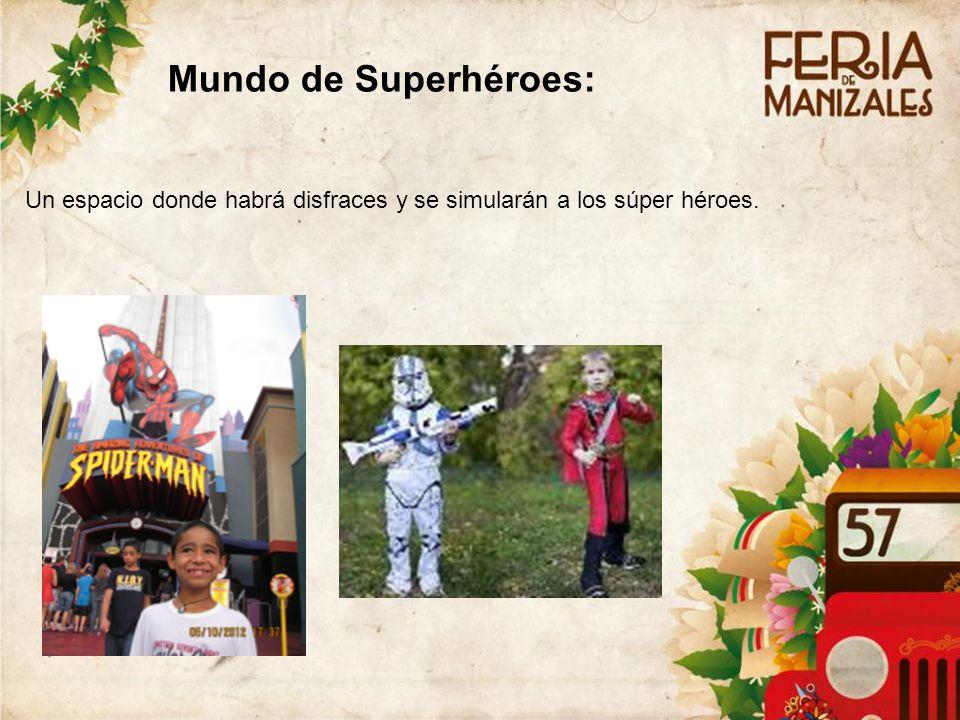Un espacio donde habrá disfraces y se simularán a los súper héroes. Mundo de Superhéroes: