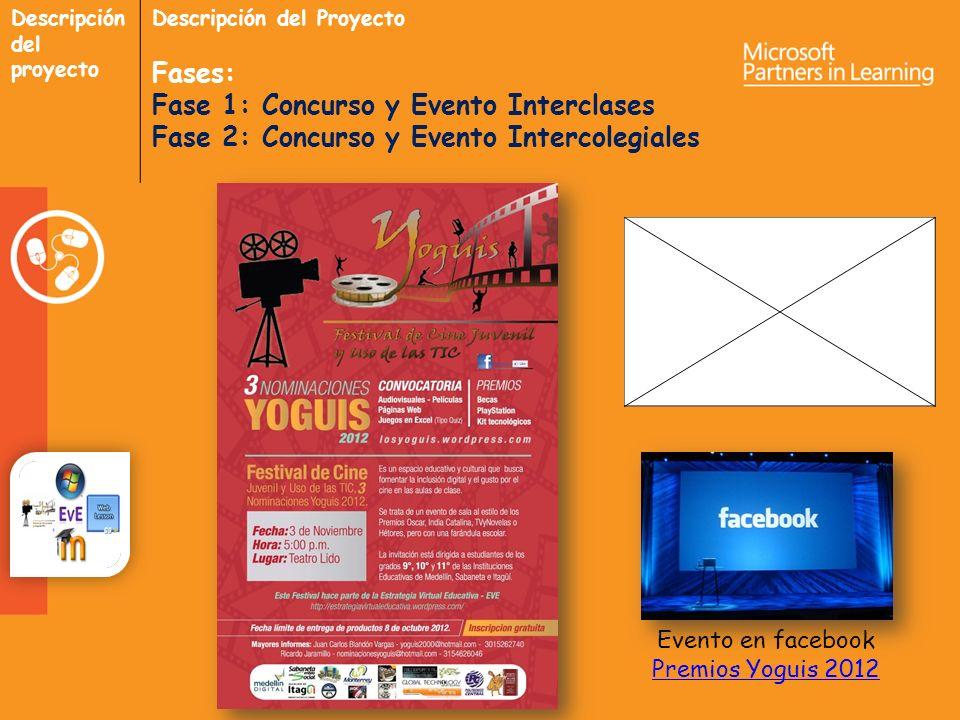 Descripción del proyecto Descripción del Proyecto Fases: Fase 1: Concurso y Evento Interclases Fase 2: Concurso y Evento Intercolegiales Evento en facebook Premios Yoguis 2012