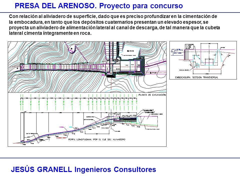 JESÚS GRANELL Ingenieros Consultores PRESA DEL ARENOSO. Proyecto para concurso Con relación al aliviadero de superficie, dado que es preciso profundiz
