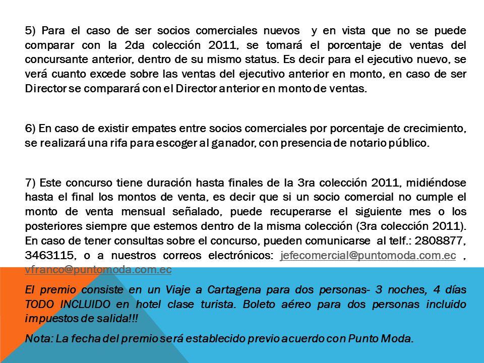 5) Para el caso de ser socios comerciales nuevos y en vista que no se puede comparar con la 2da colección 2011, se tomará el porcentaje de ventas del