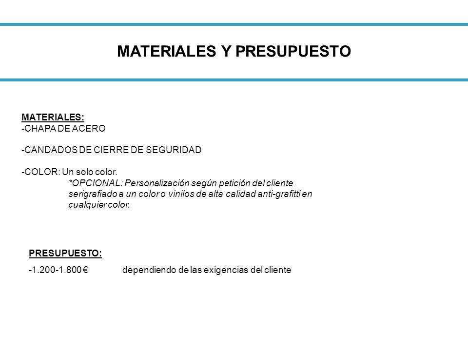 MATERIALES Y PRESUPUESTO MATERIALES: -CHAPA DE ACERO -CANDADOS DE CIERRE DE SEGURIDAD -COLOR: Un solo color. *OPCIONAL: Personalización según petición