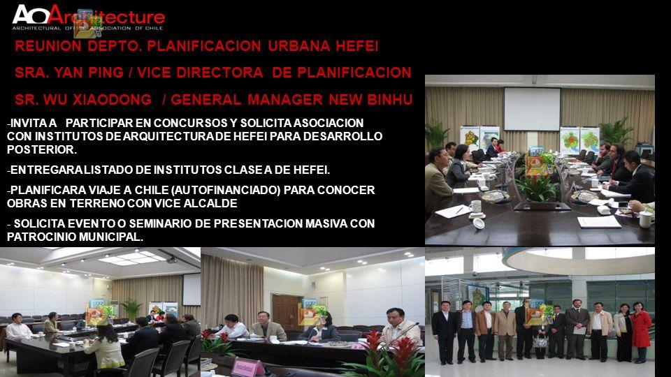 REUNION DEPTO. PLANIFICACION URBANA HEFEI SRA. YAN PING / VICE DIRECTORA DE PLANIFICACION SR. WU XIAODONG / GENERAL MANAGER NEW BINHU -INVITA A PARTIC