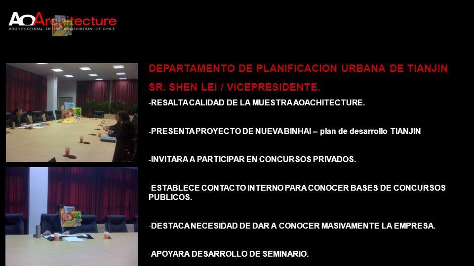 DEPARTAMENTO DE PLANIFICACION URBANA DE TIANJIN SR. SHEN LEI / VICEPRESIDENTE. -RESALTA CALIDAD DE LA MUESTRA AOACHITECTURE. -PRESENTA PROYECTO DE NUE