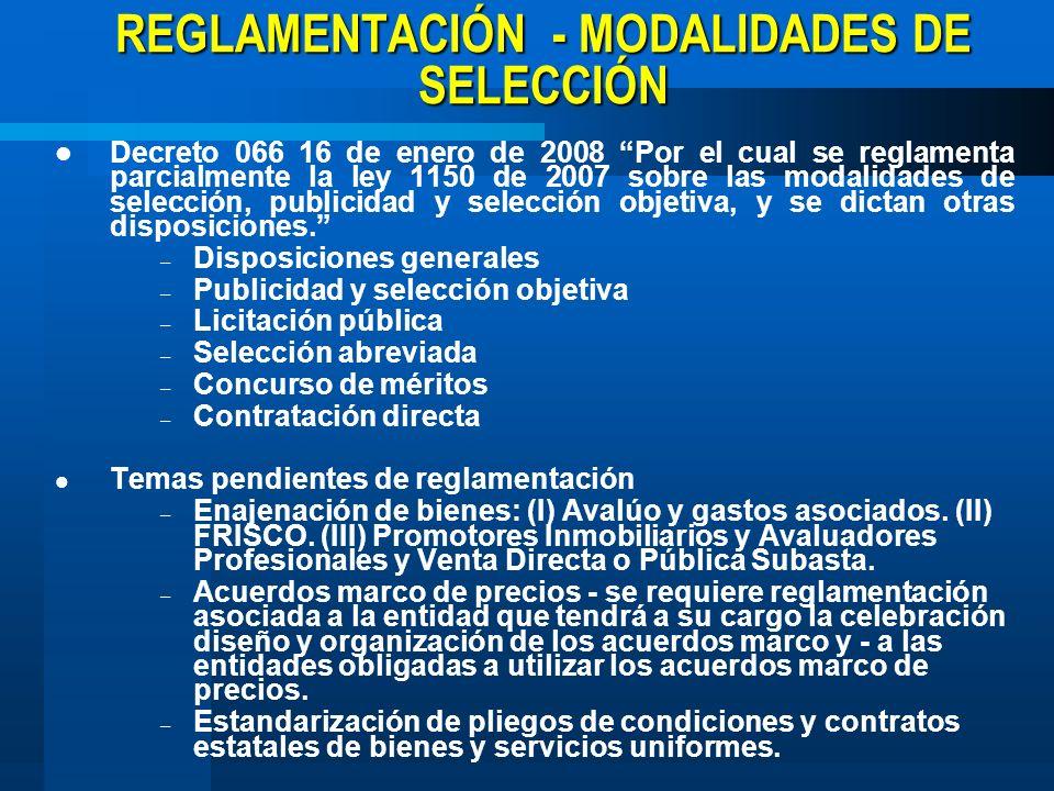 REGLAMENTACIÓN - MODALIDADES DE SELECCIÓN Decreto 066 16 de enero de 2008 Por el cual se reglamenta parcialmente la ley 1150 de 2007 sobre las modalid