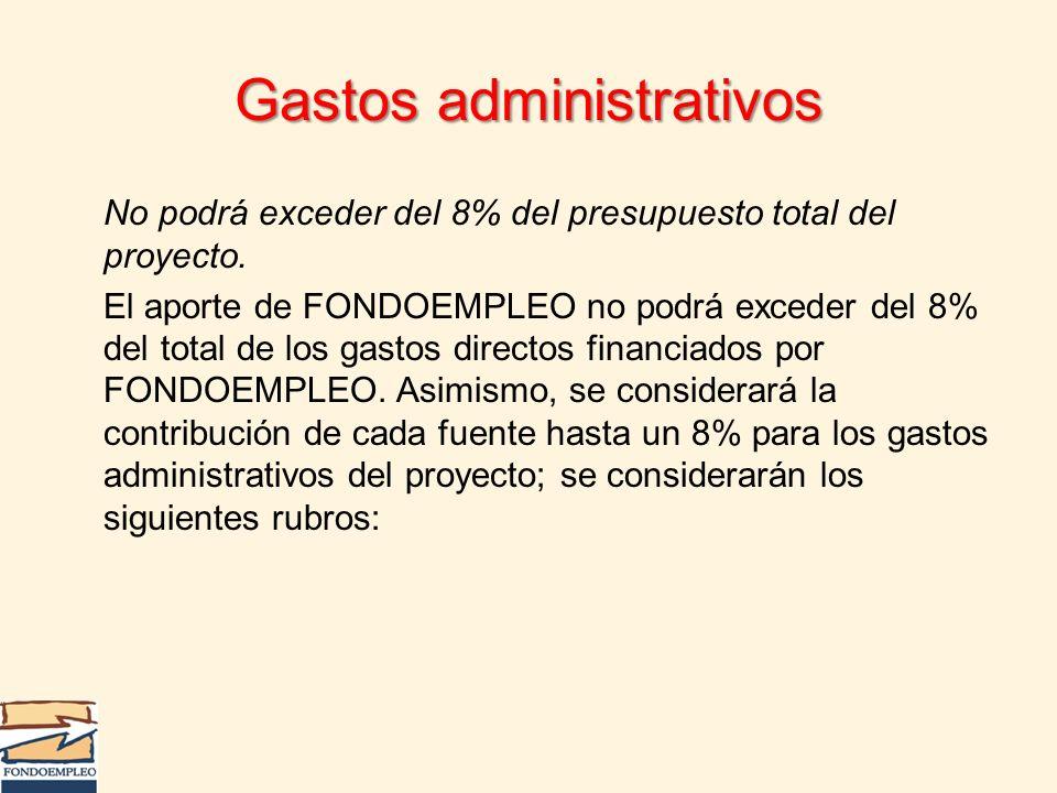 Gastos administrativos No podrá exceder del 8% del presupuesto total del proyecto. El aporte de FONDOEMPLEO no podrá exceder del 8% del total de los g