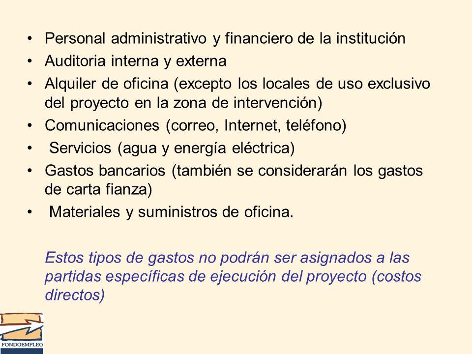 Personal administrativo y financiero de la institución Auditoria interna y externa Alquiler de oficina (excepto los locales de uso exclusivo del proye