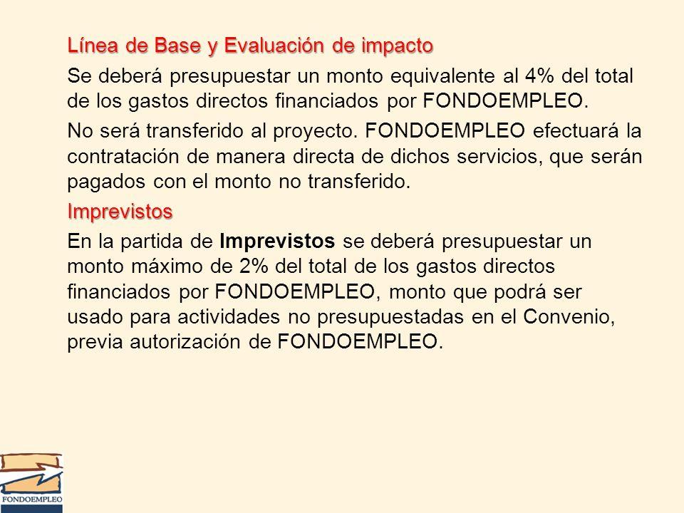 Línea de Base y Evaluación de impacto Se deberá presupuestar un monto equivalente al 4% del total de los gastos directos financiados por FONDOEMPLEO.