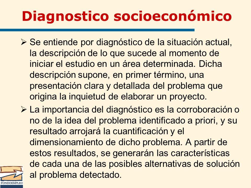 Diagnostico socioeconómico Se entiende por diagnóstico de la situación actual, la descripción de lo que sucede al momento de iniciar el estudio en un
