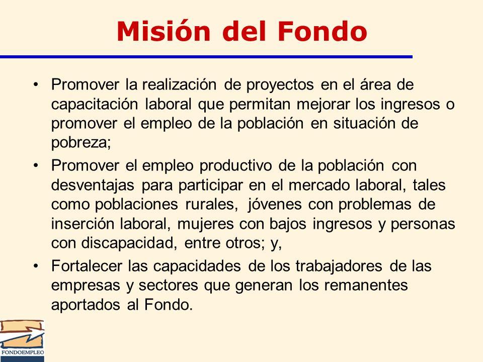 Misión del Fondo Promover la realización de proyectos en el área de capacitación laboral que permitan mejorar los ingresos o promover el empleo de la