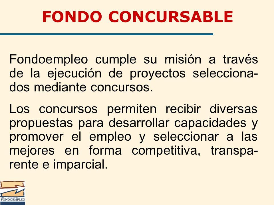FONDO CONCURSABLE Fondoempleo cumple su misión a través de la ejecución de proyectos selecciona- dos mediante concursos. Los concursos permiten recibi