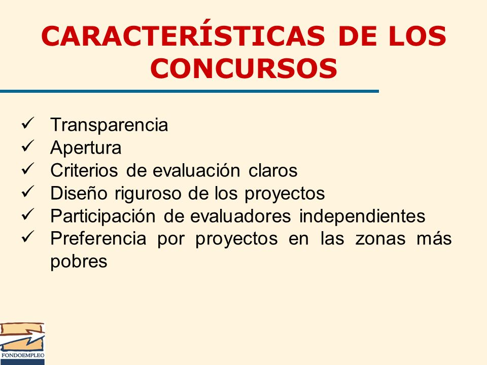 CARACTERÍSTICAS DE LOS CONCURSOS Transparencia Apertura Criterios de evaluación claros Diseño riguroso de los proyectos Participación de evaluadores i