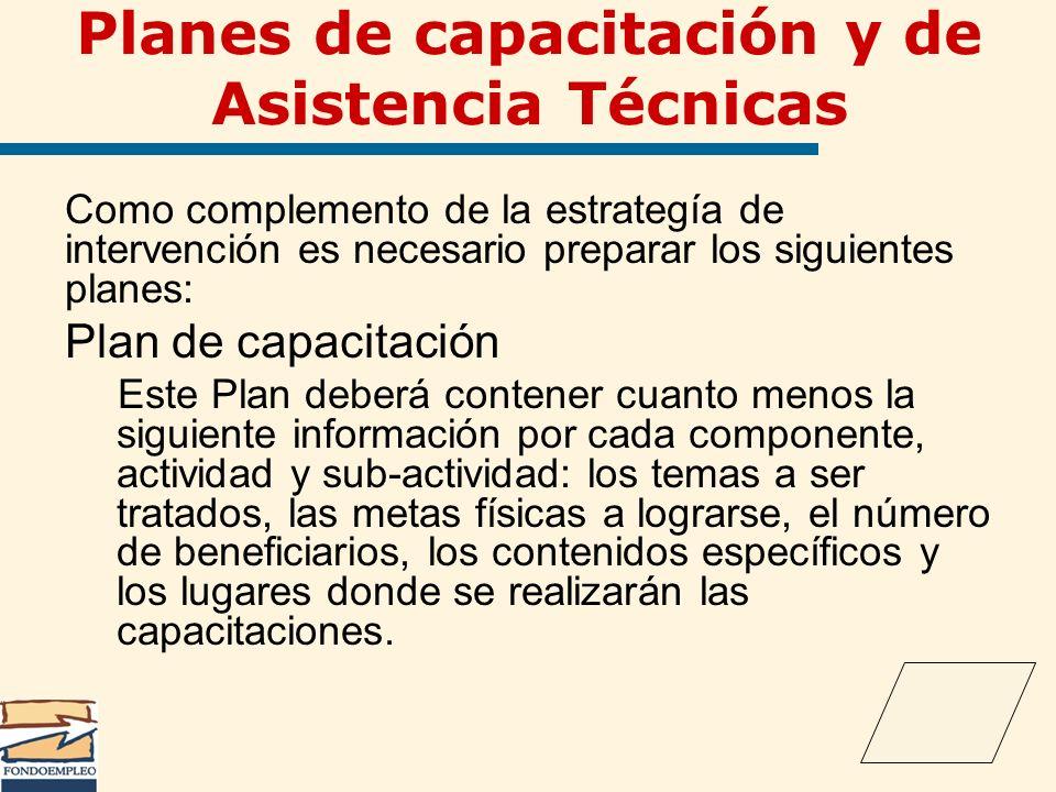 Planes de capacitación y de Asistencia Técnicas Como complemento de la estrategía de intervención es necesario preparar los siguientes planes: Plan de
