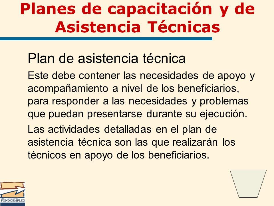 Planes de capacitación y de Asistencia Técnicas Plan de asistencia técnica Este debe contener las necesidades de apoyo y acompañamiento a nivel de los