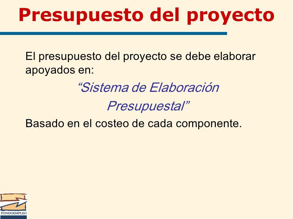 Presupuesto del proyecto El presupuesto del proyecto se debe elaborar apoyados en: Sistema de Elaboración Presupuestal Basado en el costeo de cada com