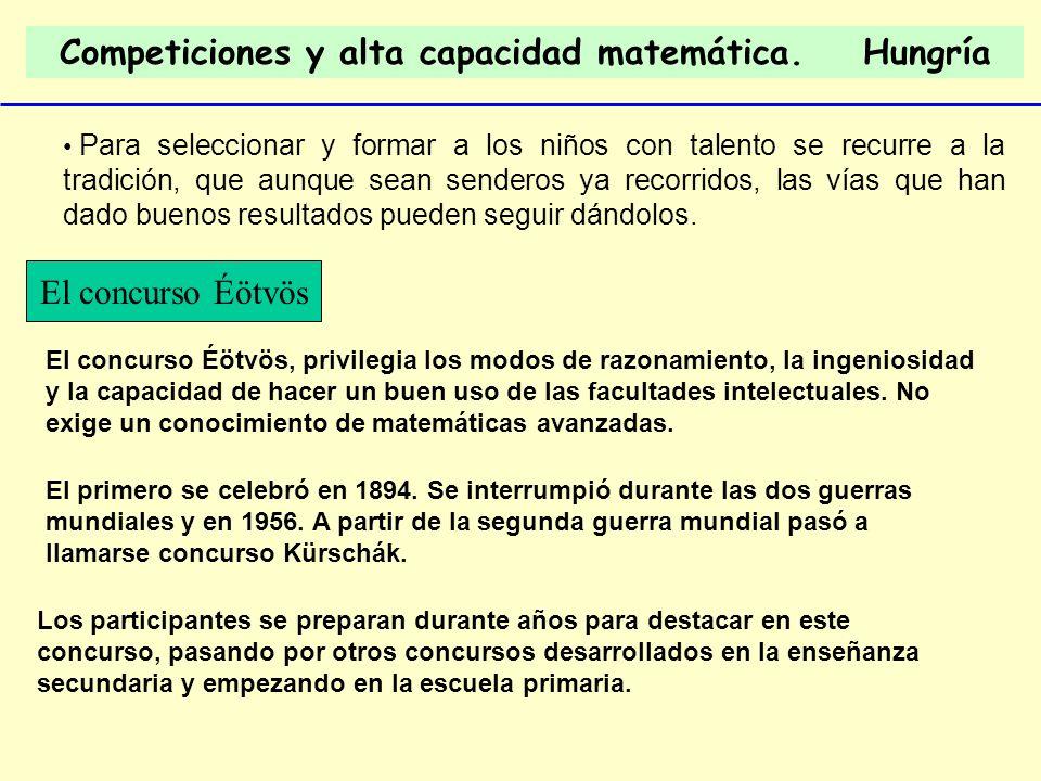 Competiciones y alta capacidad matemática. Hungría Para seleccionar y formar a los niños con talento se recurre a la tradición, que aunque sean sender