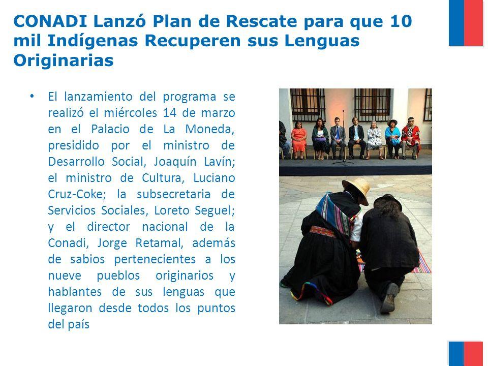 CONADI Lanzó Plan de Rescate para que 10 mil Indígenas Recuperen sus Lenguas Originarias El lanzamiento del programa se realizó el miércoles 14 de mar