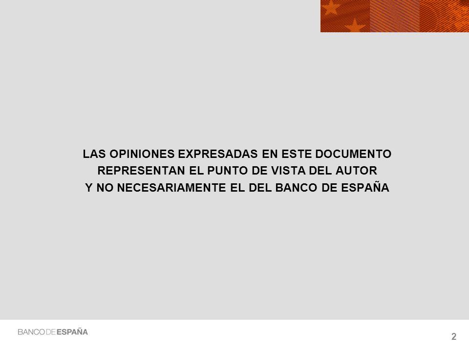2 LAS OPINIONES EXPRESADAS EN ESTE DOCUMENTO REPRESENTAN EL PUNTO DE VISTA DEL AUTOR Y NO NECESARIAMENTE EL DEL BANCO DE ESPAÑA