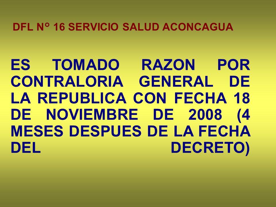 DFL N° 16 SERVICIO SALUD ACONCAGUA ES TOMADO RAZON POR CONTRALORIA GENERAL DE LA REPUBLICA CON FECHA 18 DE NOVIEMBRE DE 2008 (4 MESES DESPUES DE LA FECHA DEL DECRETO)