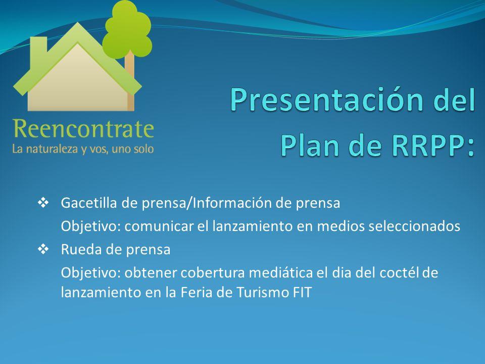 Gacetilla de prensa/Información de prensa Objetivo: comunicar el lanzamiento en medios seleccionados Rueda de prensa Objetivo: obtener cobertura mediá