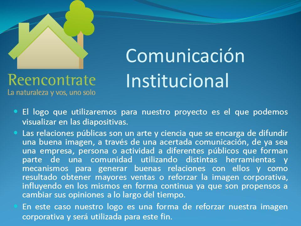 Comunicación Institucional El logo que utilizaremos para nuestro proyecto es el que podemos visualizar en las diapositivas. Las relaciones públicas so