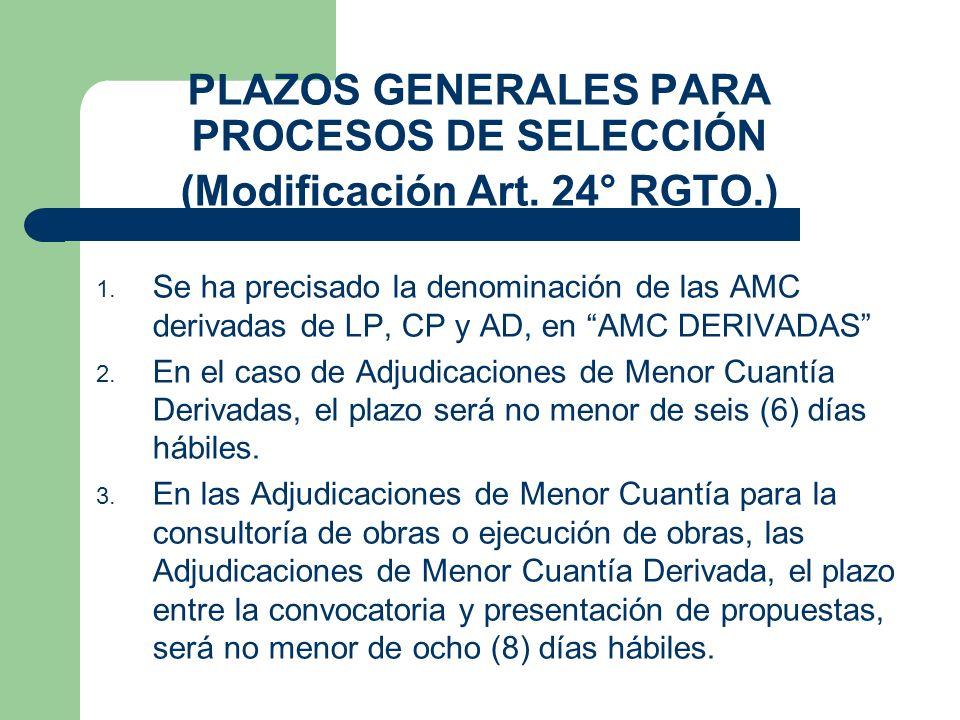 PLAZOS GENERALES PARA PROCESOS DE SELECCIÓN (Modificación Art. 24° RGTO.) 1. Se ha precisado la denominación de las AMC derivadas de LP, CP y AD, en A